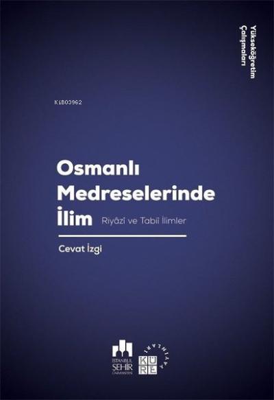 Osmanlı Medreselerinde İlim;Riyazi ve Tabii İlimler