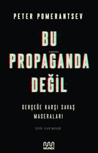 Bu Propaganda Değil;Gerçeğe Karşı Savaş Maceraları