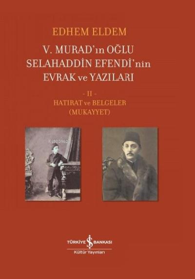 5. Murad'ın Oğlu Selahaddin Efendi'nin Evrak ve Yazıları 2. Cilt;Hatırat ve Belgeler ( Mukayyet )