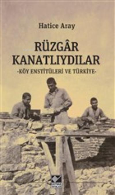 Rüzgar Kanatlıydılar;Köy Enstitüleri ve Türkiye