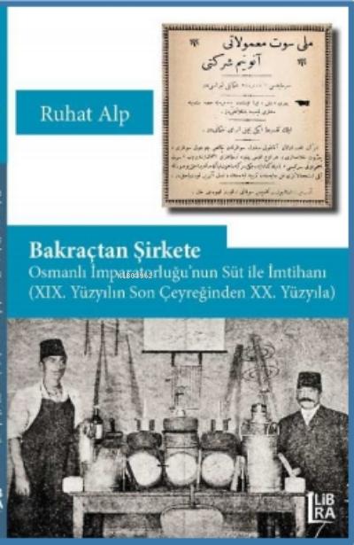 Bakraçtan Şirkete Osmanlı ;Osmanlı İmparatorluğu'nun Süt İle İmtihanı (XIX. Yüzyılın Son Çeyreğinden XX. Yüzyıla)