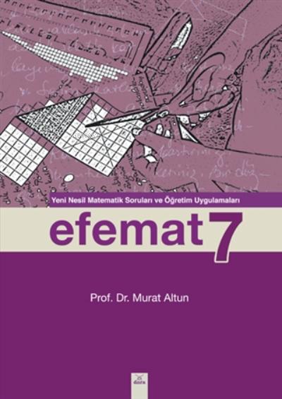 Efemat 7;Yeni Nesil Matematik Soruları Ve Öğretim Uygulamaları