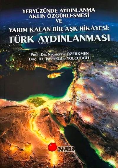 Türk Aydınlanması;Yeryüzünde Aydınlanma Aklın Özgürleşmesi ve Yarım Kalan Bir Aşk Hikayesi