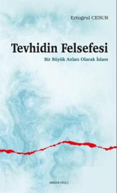 Tevhidin Felsefesi;Bir Büyük Anlatı Olarak İslam