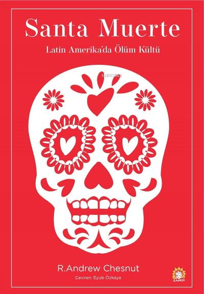 Santa Muerte: Latin Amerika'da Ölüm Kültü