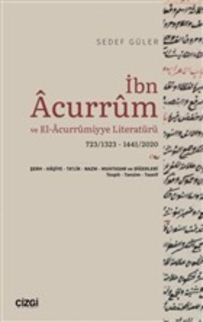 İbn Acurrum ve El-Acurrumiyye Literatürü;723/1323 - 1441/2020 - Şerh-Haşiye-Ta'lik-Nazm-Muhtasar ve Diğerleri - Tespit-Tanzim-Tasnif