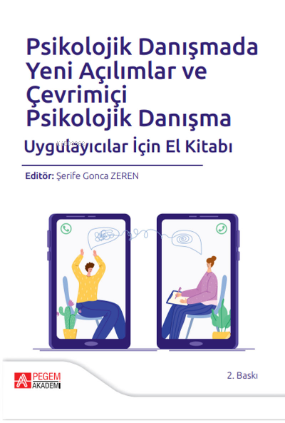 Psikolojik Danışmada Yeni Açılımlar ve Çevrimiçi Psikolojik Danışma Uygulayıcılar İçin El Kitabı