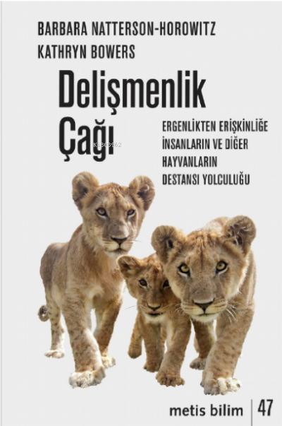 Delişmenlik Çağı;Ergenlikten Erişkinliğe İnsanların ve Diğer Hayvanların Destansı Yolculuğu