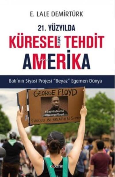 21. Yüzyılda Küresel(leşen) Tehdit Amerika ;Batı'nın Siyasi Projesi Beyaz Egemen Dünya