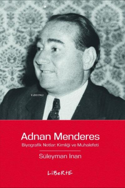 Adnan Menderes;Biyografik Notlar: Kimliği ve Muhalefeti