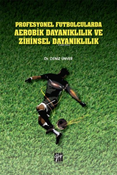 Profesyonel Futbolcularda Aerobik Dayanıklılık ve Zihinsel Dayanıklılık