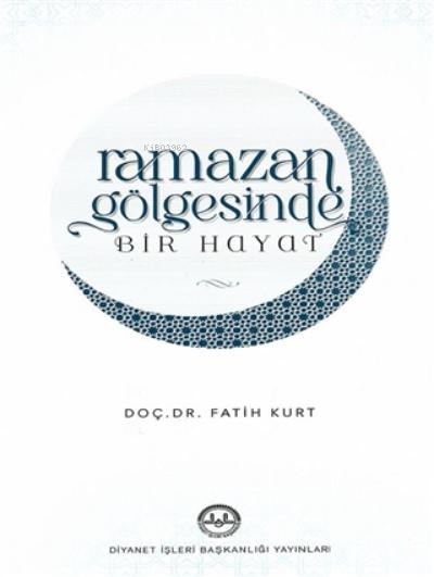 Ramazan Gölgesinde Bir Hayat
