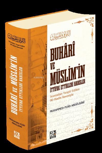 Buhâri ve Müslim'in İttifak Ettikleri Hadisler;(Sonradan Tespit Edilen 90 Hadis İlavesiyle)