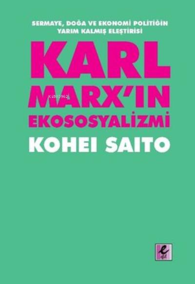 Karl Marxın Ekososyalizmi - Sermaye Doğa Ve Ekonomi Politiğin Yarım Kalmış Eleştirisi