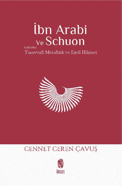 İbn Arabi ve Schuon;Tasavvufi Metafizik & Ezelî Hikmet