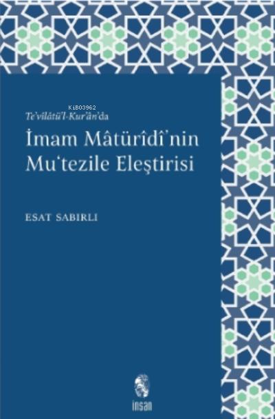 İmam Mâturîdî'nin Mu'tezile Eleştirisi;Te'vîlâtü'l - Kur'ân'da