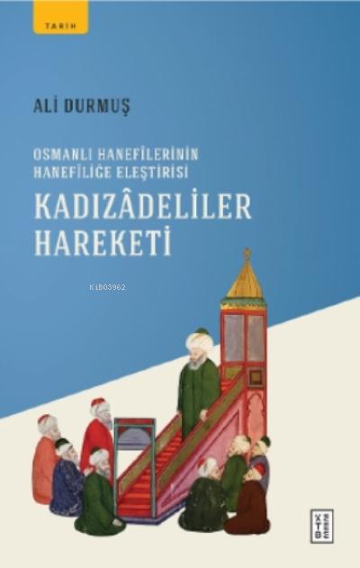 Kadızadeliler Hareketi;Osmanlı Hanefilerinin Hanefiliğe Eleştirisi