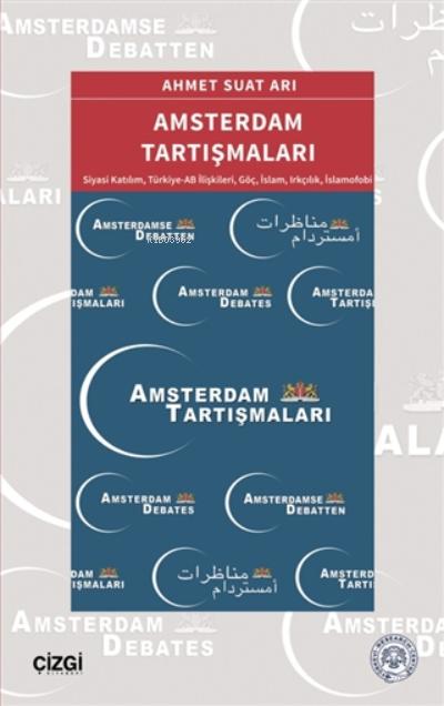 Amsterdam Tartışmaları;Siyasi Katılım, Türkiye-AB İlişkileri, Göç, İslam, Irkçılık, İslamofobi