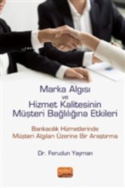Marka Algısı ve Hizmet Kalitesinin Müşteri Bağlılığına Etkileri