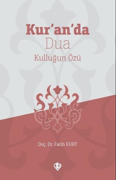 Kur'an'da Dua;Kulluğun Özü