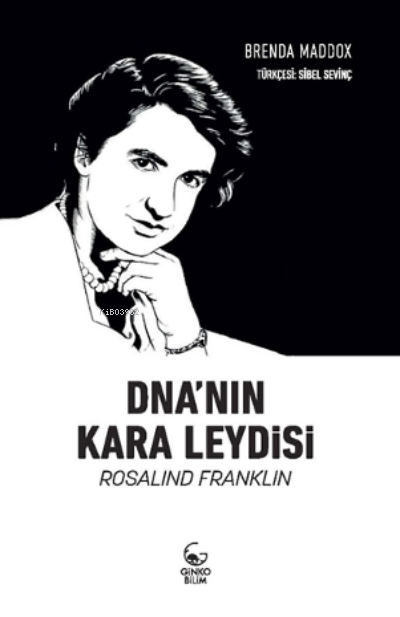 DNA'nın Kara Leydisi Rosalind Franklin