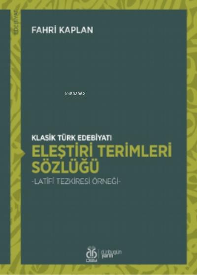 Klasik Türk Edebiyatı Eleştiri Terimleri Sözlüğü;- Latîfî Tezkiresi Örneği -