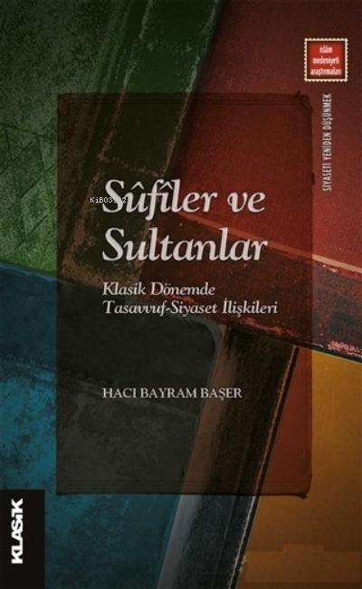 Sufiler ve Sultanlar;Klasik Dönemde Tasavvuf-Siyaset İlişkileri
