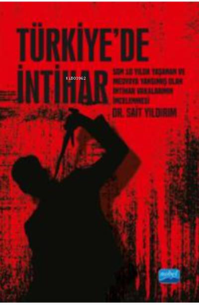 Türkiye'de İntihar - Son 10 Yılda Yaşanan ve Medyaya Yansımış Olan İntihar Vakalarının İncelenmesi