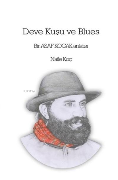 Deve Kuşu ve Blues;Bir Asaf Koçak Anlatısı