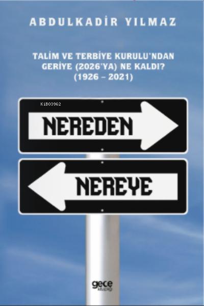 Nereden Nereye ;Talim ve Terbiye Kurulu'ndan Geriye (2026'ya) Ne Kaldı? (1926-2021)