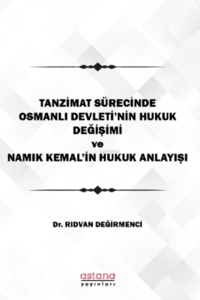 Tanzimat Sürecinde Osmanlı Devleti'nin hukuk Değişimi Namık Kemal'in Hukuk Anlayışı