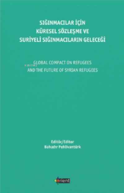Sığınmacılar Için Küresel Sözleşme Ve Suriyeli Sığınmacıların Geleceği;Global Compact On Refugees And The Future Of Syrian Refugees
