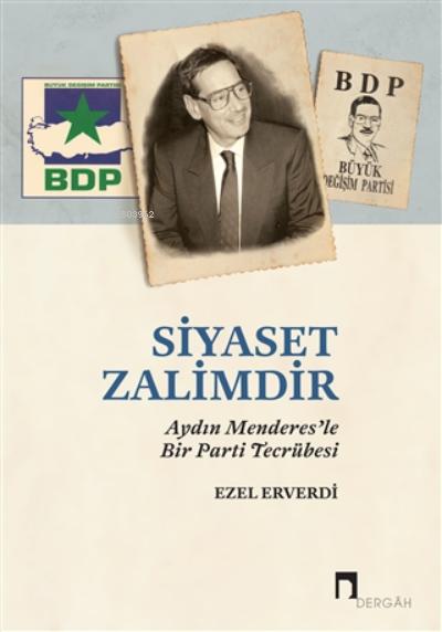 Siyaset Zalimdir;Aydın Menderes'le Bir Parti Tecrübesi