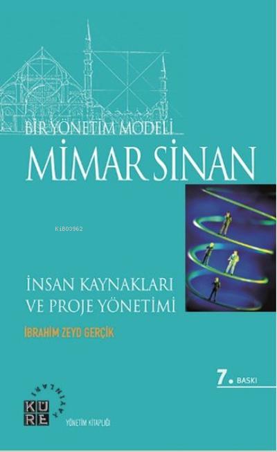 Bir Yönetim Modeli: Mimar Sinan;İnsan Kaynakları ve Proje Yönetimi