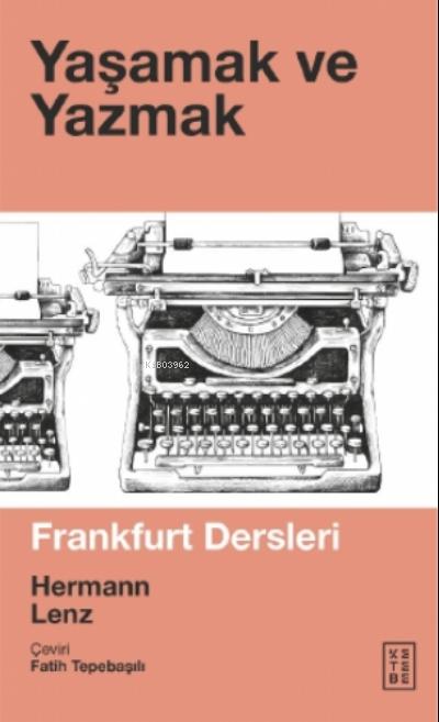 Yaşamak ve Yazmak;Frankfurt Dersleri