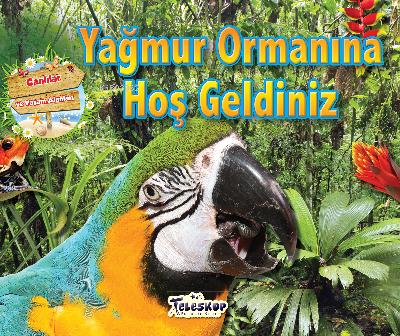 Yağmur Ormanına Hoşgeldiniz;Canlılar ve Yaşam Alanı Serisi