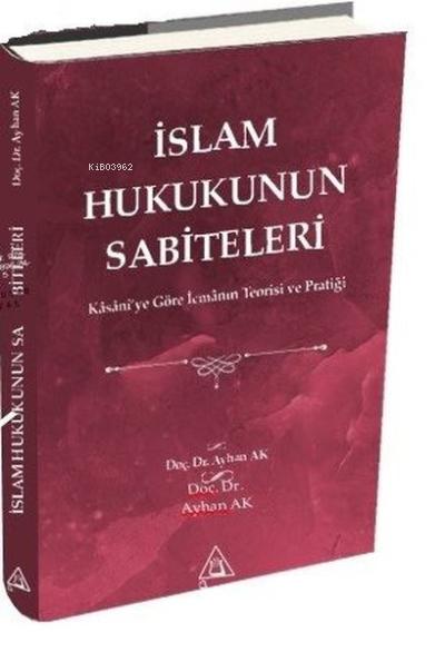 İslam Hukukunun Sabiteleri;Kasanî'ye Göre İcmanın Teorisi ve Pratiği