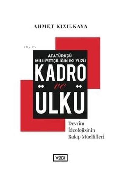Atatürkçü Milliyetçiliğin İki Yüzü : Kadro ve Ülkü;Devrim İdeolojisinin Rakip Müellifleri