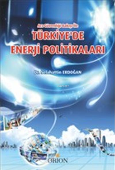 Türkiye'de Enerji Politikaları;Arz Güvenliği Bakışı İle