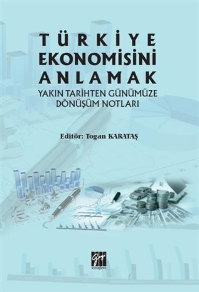 Türkiye Ekonomisini Anlamak Yakın Tarihten Günümüze Dönüşüm Notları