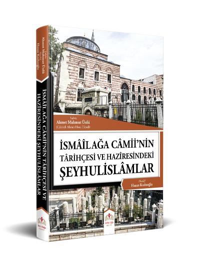 İsmailağa Camiinin Tarihçesi ve Haziresindeki Şeyhulislamlar (Rahle Boy)