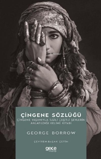 Çingene Sözlüğü;Çingene Yaşamıyla İlgili Çeşitli Şeylerin Anlatıldığı Kelime Kitabı