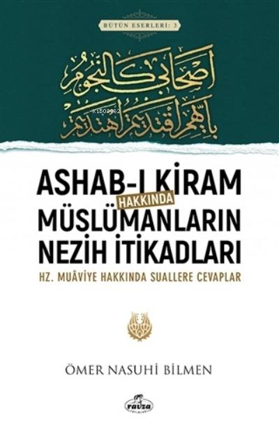 Ashab-ı Kiram Hakkında Müslümanların Nezih İtikadları ;Hz.Muaviye Hakkındaki Suallere Cevaplar