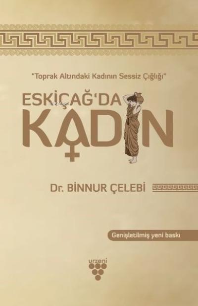 Eskiçağ'da Kadın Toprak Altındaki Kadının Sessiz Çığlığı