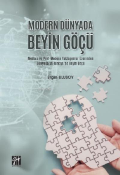 Modern Dünyada Beyin Göçü Modern Ve Post-modern Yaklaşımlar Üzerinden Dünyada Ve Türkiye'de Beyin Göçü