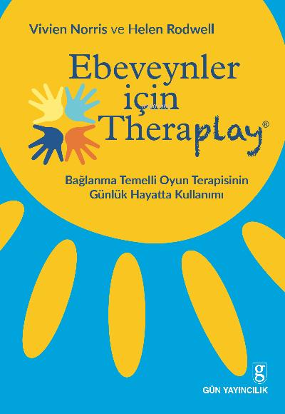 Ebeveynler İçin Theraplay;Bağlanma Temelli Oyun Terapisinin Günlük Hayatta Kullanımı