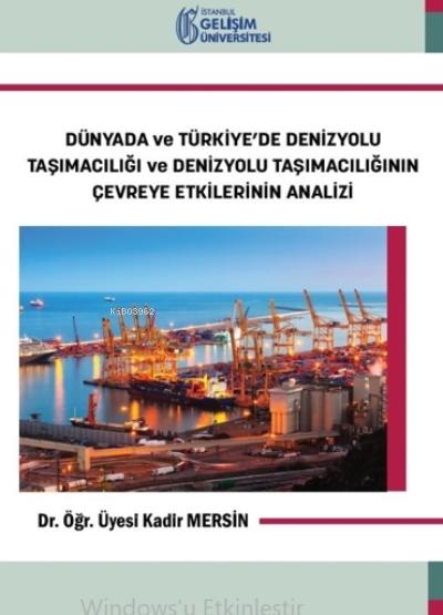 Dünyada ve Türkiye'de Denizyolu Taşımacılığı ve Denizyolu Taşımacılığının Çevreye Etkilerinin Analiz