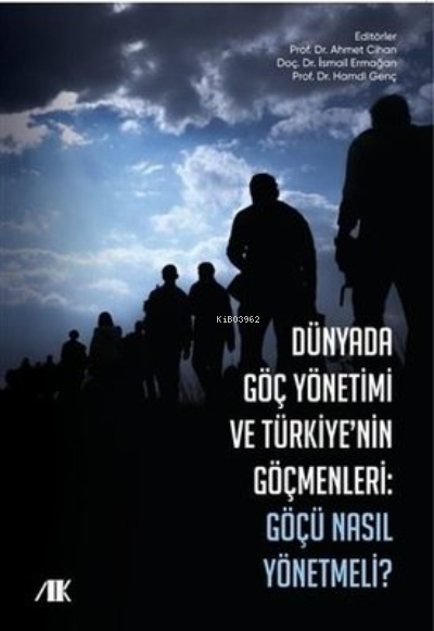 Dünyada Göç Yönetimi ve Türkiyenin Göçmenleri;Göçü Nasıl Yönetmeli ?