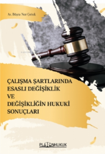 Çalışma Şartlarında Esaslı Değişiklik ve Değişkenliğin Hukuki Sonuçları