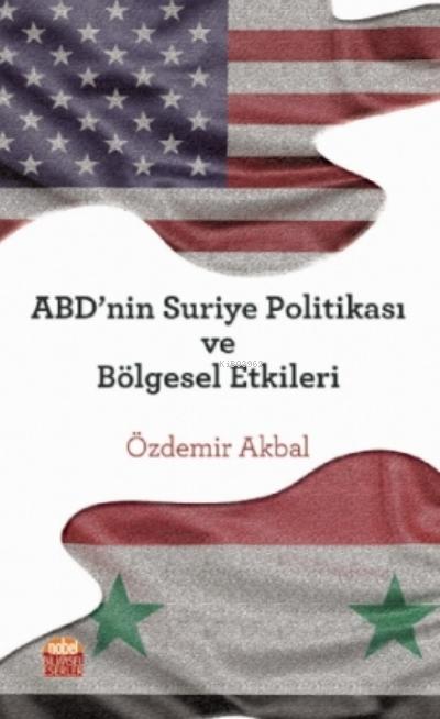 Abd'nin Suriye Politikası Ve Bölgesel Etkileri